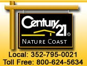 Century 21 Nature Coast Local: 352-795-0021 Toll Free: 800-624-5634